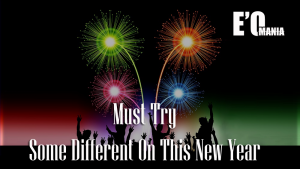 Must Try Some Different On This New Year Entertainomania
