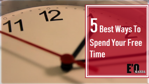 5 Best Ways To Spend Your Free Time EntertainOMania